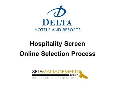 Hospitality Screen Online Selection Process. The Hospitality Screen is designed to provide insight into the strengths of individuals seeking positions.