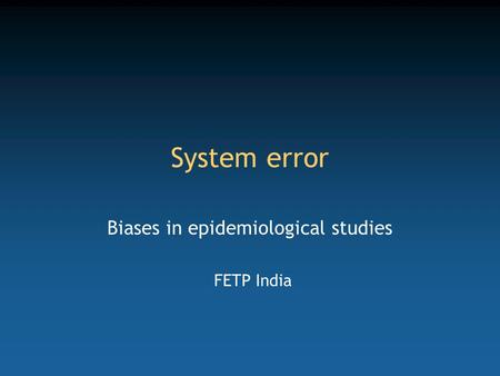 System error Biases in epidemiological studies FETP India.