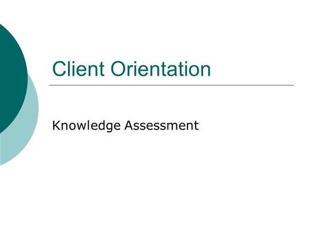 Client Orientation Knowledge Assessment. Theme 1 How can rapport be established with a client or client group?  QUIZ 1. List the formal methods of establishing.