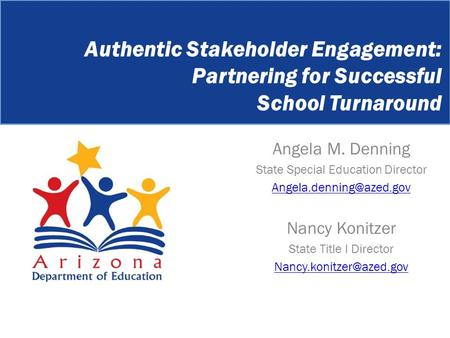 Angela M. Denning State Special Education Director Nancy Konitzer State Title I Director Authentic Stakeholder.