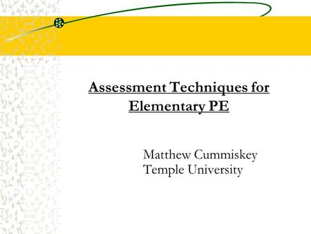 Assessment Techniques for Elementary PE Matthew Cummiskey Temple University.