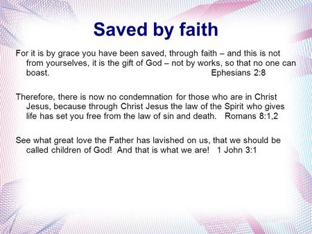 Saved by faith For it is by grace you have been saved, through faith – and this is not from yourselves, it is the gift of God – not by works, so that no.