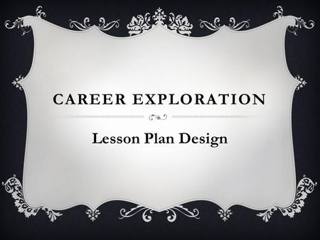 CAREER EXPLORATION Lesson Plan Design. Students will use websites :  https://bigfuture.collegeboard.orghttp://www.whatcareerisrightforme.com.