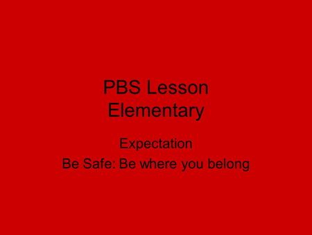 PBS Lesson Elementary Expectation Be Safe: Be where you belong.