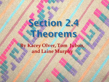Section 2.4 Theorems By Kacey Olver, Tom Jubon, and Laine Murphy.