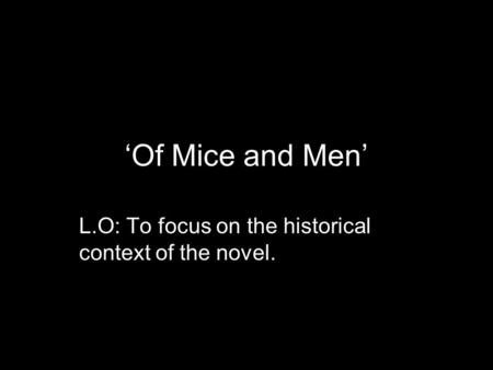 'Of Mice and Men' L.O: To focus on the historical context of the novel.