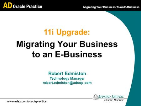 Migrating Your Business To An E-Business  Migrating Your Business to an E-Business Robert Edmiston Technology Manager