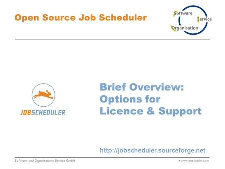 Brief Overview: Options for Licence & Support Open Source Job Scheduler Software- und Organisations-Service GmbH 