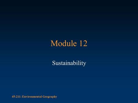 45:211: Environmental Geography Module 12 Sustainability.
