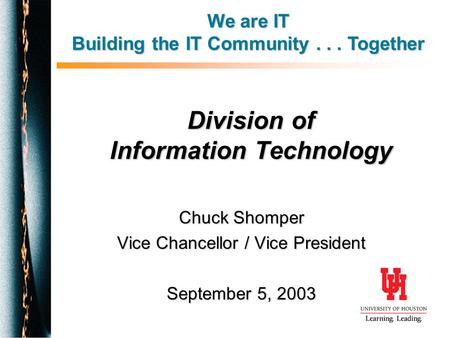 Division of Information Technology Chuck Shomper Vice Chancellor / Vice President September 5, 2003 We are IT Building the IT Community... Together.