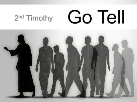 Go Tell 2 nd Timothy 2 nd Timothy. Romans 10:17 So then faith cometh by hearing, and hearing by the word of God.