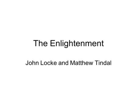 The Enlightenment John Locke and Matthew Tindal. Back in Europe Huge challenges posed to Christianity Continues an aspect of the Reformation –Critique.