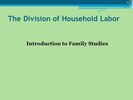 The Division of Household Labor Introduction to Family Studies November 22, 2015 1.