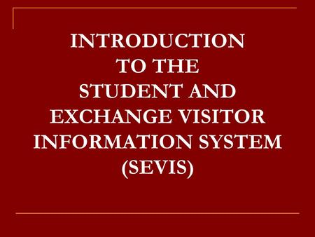 INTRODUCTION TO THE STUDENT AND EXCHANGE VISITOR INFORMATION SYSTEM (SEVIS)