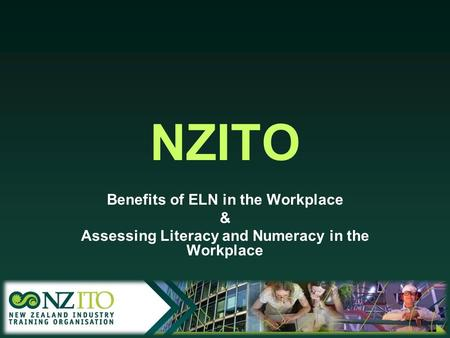 NZITO Benefits of ELN in the Workplace & Assessing Literacy and Numeracy in the Workplace.