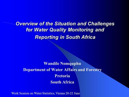 Overview of the Situation and Challenges for Water Quality Monitoring and Reporting in South Africa Wandile Nomquphu Department of Water Affairs and Forestry.