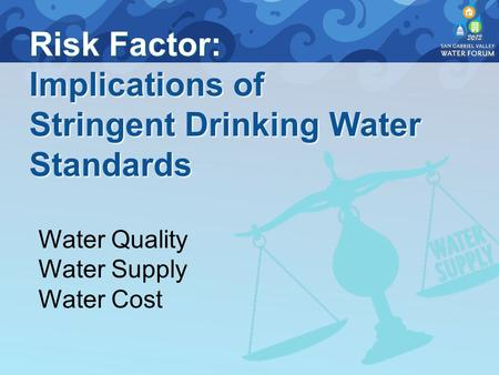 Risk Factor: Implications of Stringent Drinking Water Standards Water Quality Water Supply Water Cost.
