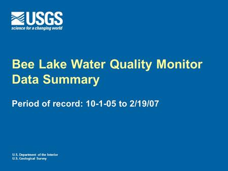 U.S. Department of the Interior U.S. Geological Survey Bee Lake Water Quality Monitor Data Summary Period of record: 10-1-05 to 2/19/07.