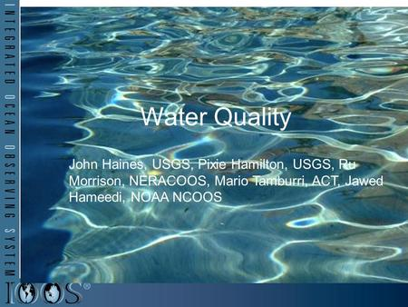 Water Quality Ru Morrison, NERACOOS Pixie Hamilton, USGS Water Quality John Haines, USGS, Pixie Hamilton, USGS, Ru Morrison, NERACOOS, Mario Tamburri,