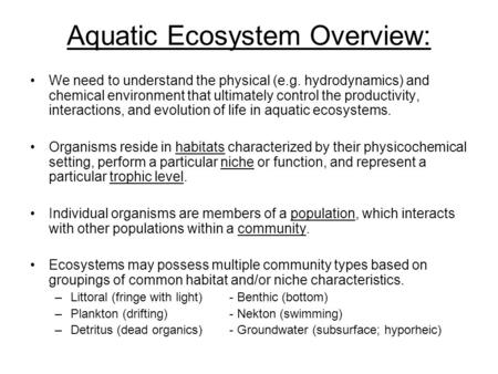 Aquatic Ecosystem Overview: We need to understand the physical (e.g. hydrodynamics) and chemical environment that ultimately control the productivity,