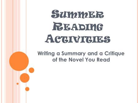 S UMMER R EADING A CTIVITIES Writing a Summary and a Critique of the Novel You Read.