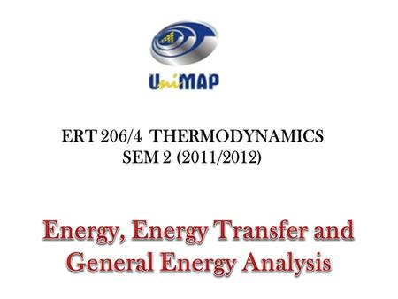 ERT 206/4 THERMODYNAMICS SEM 2 (2011/2012). light Energy can exist in numerous forms: Thermal Mechanical Kinetic Potential Electric Magnetic Chemical.