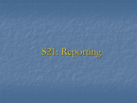S21: Reporting. Audit Reporting » The main objective is to ensure clear and informative reporting to the users of financial statements. » Audit Reports.