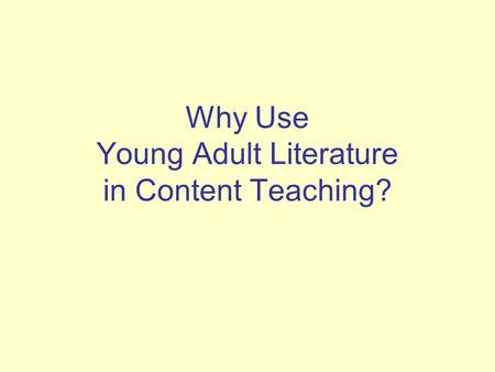 Why Use Young Adult Literature in Content Teaching?