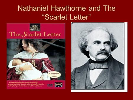 "Nathaniel Hawthorne and The ""Scarlet Letter"". Nathaniel Hawthorne Early Years Born in 1804 in Salem, Massachusetts. His parents were devout Puritans."