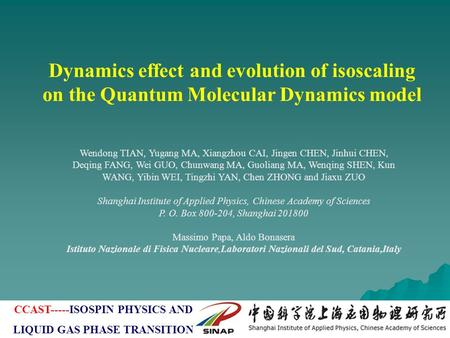 Dynamics effect and evolution of isoscaling on the Quantum Molecular Dynamics model Wendong TIAN, Yugang MA, Xiangzhou CAI, Jingen CHEN, Jinhui CHEN, Deqing.