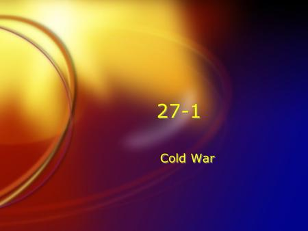 27-1 Cold War 1. How did Stalin and the capitalist west regard each other after WWII FThey were fearful of each other.