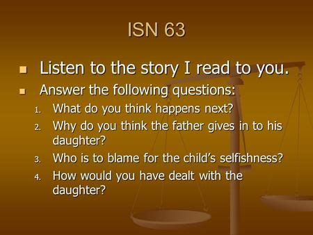 ISN 63 Listen to the story I read to you. Listen to the story I read to you. Answer the following questions: Answer the following questions: 1. What do.