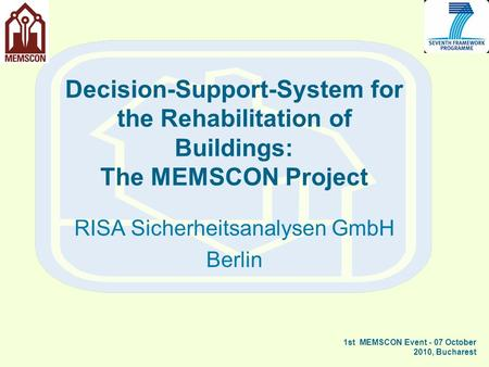 Decision-Support-System for the Rehabilitation of Buildings: The MEMSCON Project RISA Sicherheitsanalysen GmbH Berlin 1st MEMSCON Event - 07 October 2010,
