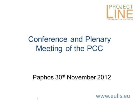 Www.eulis.eu 1 Conference and Plenary Meeting of the PCC Paphos 30 st November 2012.