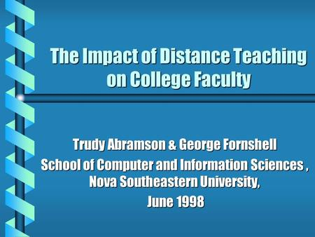 The Impact of Distance Teaching on College Faculty Trudy Abramson & George Fornshell School of Computer and Information Sciences, Nova Southeastern University,