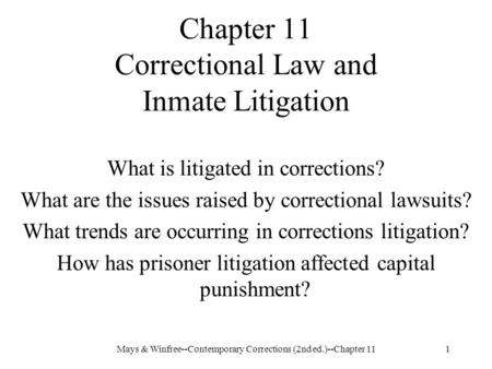 Mays & Winfree--Contemporary Corrections (2nd ed.)--Chapter 111 Chapter 11 Correctional Law and Inmate Litigation What is litigated in corrections? What.