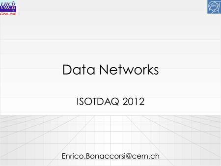 Data Networks ISOTDAQ 2012