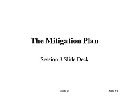 Session 8Slide 8-1 The Mitigation Plan Session 8 Slide Deck.