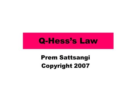 Q-Hess's Law Prem Sattsangi Copyright 2007. #2-Hess's Law Study Please have your pencil and paper and BLB text book as you attempt these problem. Write.