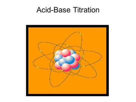 Acid-Base Titration. Acid-base titration is a laboratory procedure used to determine – among other things – the unknown concentration of an acid or a.