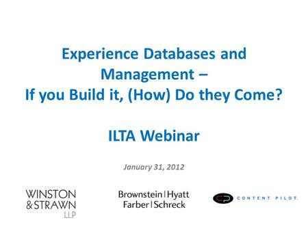 Experience Databases and Management – If you Build it, (How) Do they Come? ILTA Webinar January 31, 2012.
