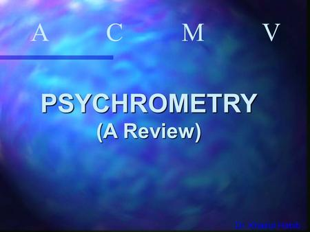 A C M V PSYCHROMETRY (A Review) Dr. Khairul Habib.