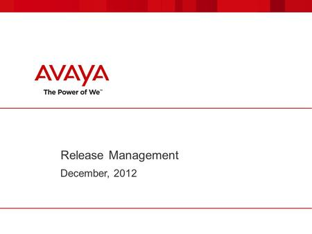Release Management December, 2012. 2 Avaya – Confidential. Use pursuant to your signed agreement or Avaya policy. Technology Adoption Gap Increased Solution.