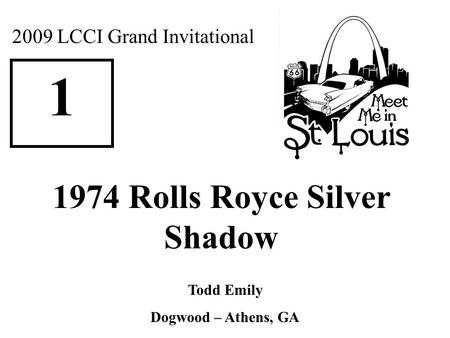 2009 LCCI Grand Invitational 1 1974 Rolls Royce Silver Shadow Todd Emily Dogwood – Athens, GA.
