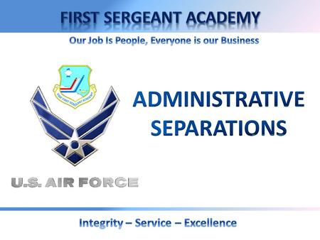 Overview  Separation Policy  Separation Authority  Characterization of Service  Voluntary Separation  Involuntary Separation  Administrative Discharge.