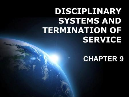 Page 1 DISCIPLINARY SYSTEMS AND TERMINATION OF SERVICE CHAPTER 9.
