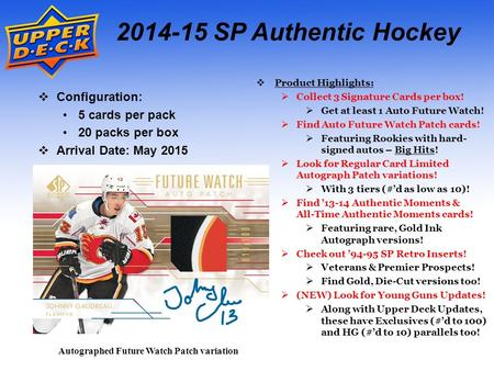 Autographed Future Watch Patch variation 2014-15 SP Authentic Hockey  Product Highlights:  Collect 3 Signature Cards per box!  Get at least 1 Auto Future.