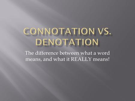 The difference between what a word means, and what it REALLY means!