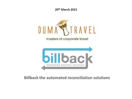 Billback the automated reconciliation solutions 20 th March 2015.