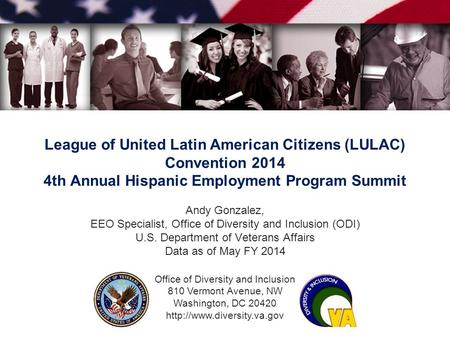 Office of Diversity and Inclusion 810 Vermont Avenue, NW Washington, DC 20420  League of United Latin American Citizens (LULAC)
